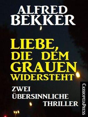 cover image of Liebe, die dem Grauen widersteht
