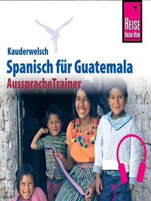 cover image of Reise Know-How Kauderwelsch AusspracheTrainer Spanisch für Guatemala