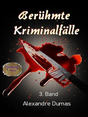 cover image of Berühmte Kriminalfälle 3. Band