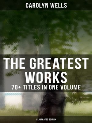 cover image of The Greatest Works of Carolyn Wells – 70+ Titles in One Volume (Illustrated Edition)