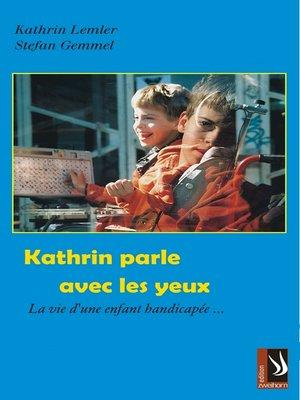 cover image of Kathrin parle avec les yeux--La vie d'un infant handicapée