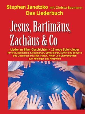 cover image of Jesus, Bartimäus, Zachäus & Co--Lieder zu Bibel-Geschichten