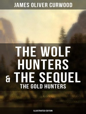 cover image of The Wolf Hunters & the Sequel--The Gold Hunters (Illustrated Edition)