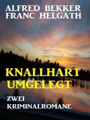cover image of Knallhart umgelegt