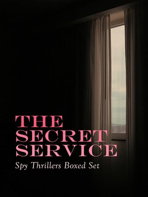 cover image of THE SECRET SERVICE--Spy Thrillers Boxed Set