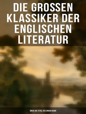 cover image of Die großen Klassiker der englischen Literatur--Über 40 Titel in einem Band (Vollständige deutsche Ausgaben)