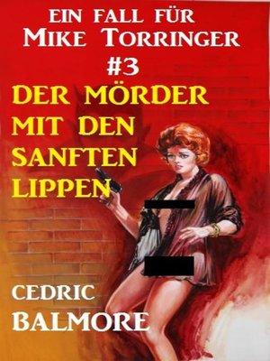 cover image of Ein Fall für Mike Torringer #3 Der Mörder mit den sanften Lippen