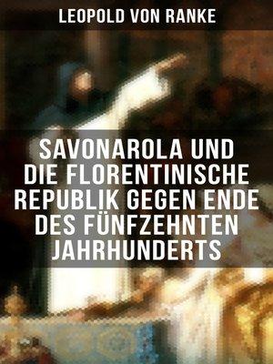 cover image of Savonarola und die florentinische Republik gegen Ende des fünfzehnten Jahrhunderts