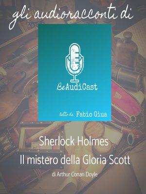cover image of Sherlock Holmes--Il mistero della Gloria Scott