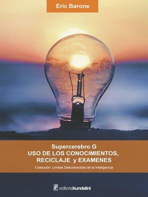 cover image of Supercerebro G. Uso de los conocimientos, reciclaje y exámenes