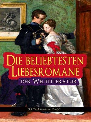 cover image of Die beliebtesten Liebesromane der Weltliteratur (15 Titel in einem Buch)