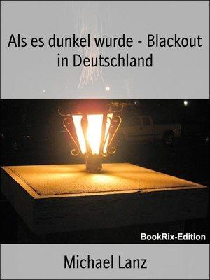 cover image of Als es dunkel wurde--Blackout in Deutschland