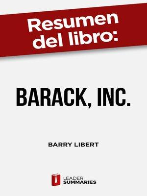 """cover image of Resumen del libro """"Barack, Inc."""" de Barry Libert"""