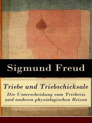 cover image of Triebe und Triebschicksale--Die Unterscheidung vom Triebreiz und anderen physiologischen Reizen