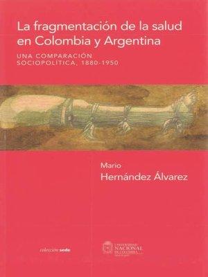 cover image of La fragmentación de la salud en Colombia y Argentina. Una comparación sociopolítica, 1880--1950