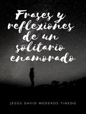 cover image of Frases y reflexiones un solitario enamorado