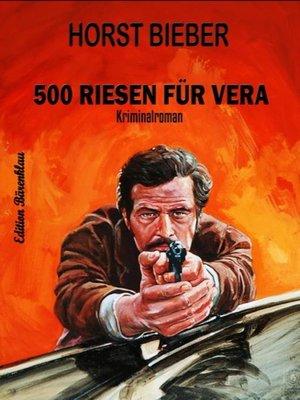 cover image of 500 Riesen für Vera
