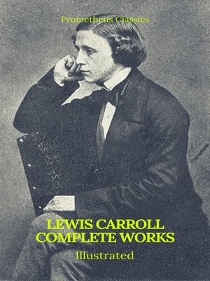 cover image of The Complete Works of Lewis Carroll (Best Navigation, Active TOC) (Prometheus Classics)