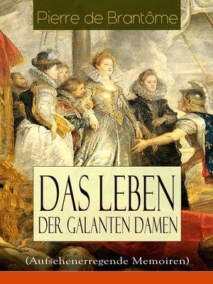 cover image of Das Leben der galanten Damen (Aufsehenerregende Memoiren)