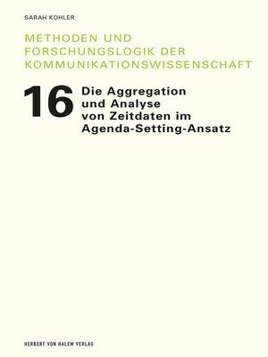 cover image of Die Aggregation und Analyse von Zeitdaten im Agenda-Setting-Ansatz