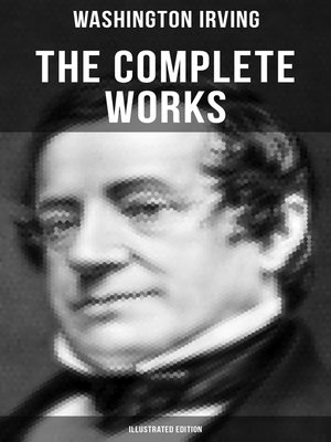 cover image of THE COMPLETE WORKS OF WASHINGTON IRVING (Illustrated Edition)