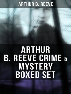 cover image of ARTHUR B. REEVE Crime & Mystery Boxed Set