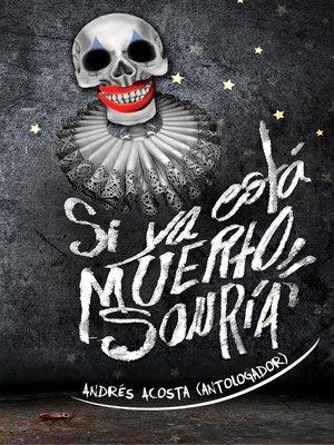 cover image of Si ya está muerto, sonría