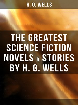 cover image of The Greatest Science Fiction Novels & Stories by H. G. Wells