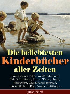 cover image of Die beliebtesten Kinderbücher aller Zeiten (Illustriert)
