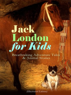 cover image of Jack London for Kids – Breathtaking Adventure Tales & Animal Stories (Illustrated Edition)