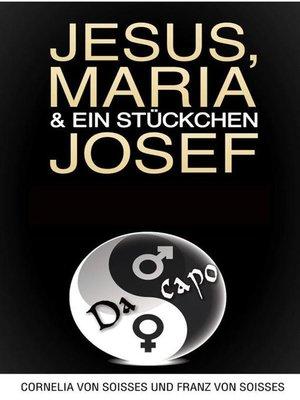 cover image of Jesus, Maria & ein Stückchen Josef--Frauen schreiben über Männer, Männer über Frauen