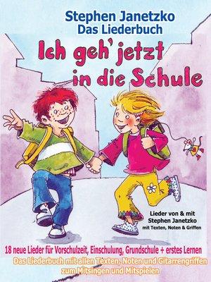 cover image of Ich geh jetzt in die Schule--18 neue Lieder für Vorschulzeit, Einschulung, Grundschule und erstes Lernen