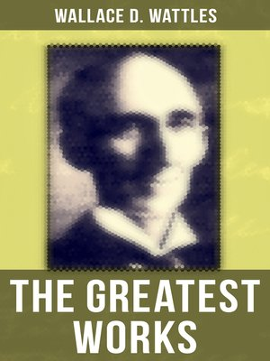 cover image of The Greatest Works of Wallace D. Wattles