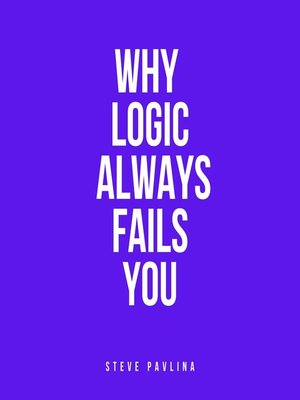 cover image of Why Logic Always Fails You