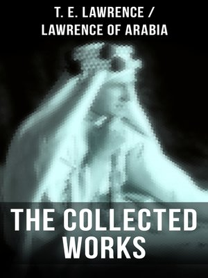 cover image of The Collected Works of T. E. Lawrence (Lawrence of Arabia)