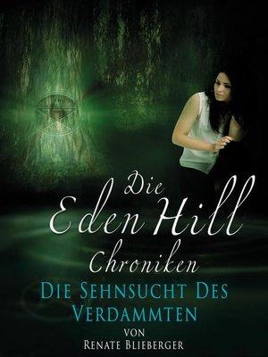 cover image of Die Eden Hill Chroniken--Die Sehnsucht des Verdammten