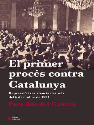 cover image of El primer procés contra Catalunya