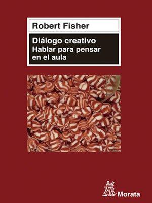 cover image of Diálogo creativo. Hablar para pensar en el aula