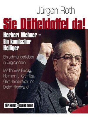 cover image of Sie Düffeldoffel da! Herbert Wehner--Ein komischer Heiliger