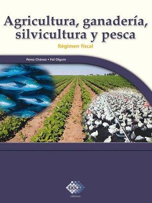 cover image of Agricultura, ganadería, silvicultura y pesca. Régimen fiscal 2017