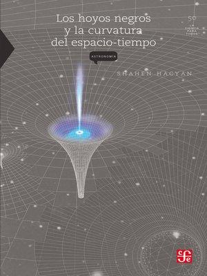 cover image of Los hoyos negros y la curvatura del espacio tiempo