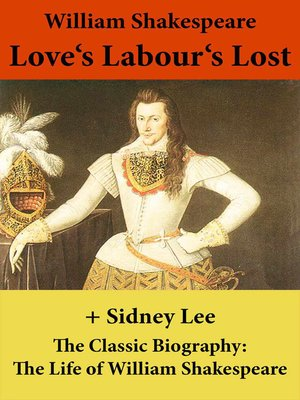 cover image of Love's Labour's Lost (The Unabridged Play) + the Classic Biography