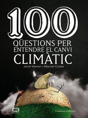 cover image of 100 qüestions per entendre el canvi climàtic