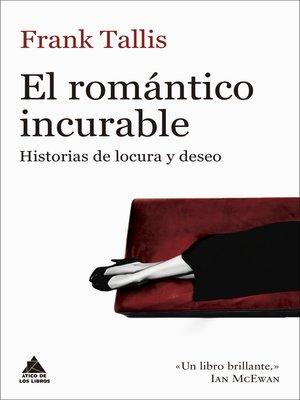 cover image of El romántico incurable
