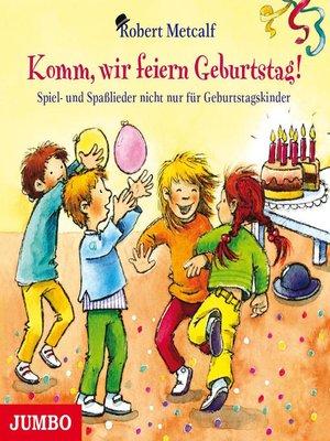 cover image of Komm, wir feiern Geburtstag! Spiel- und Spaßlieder nicht nur für Geburtstagskinder