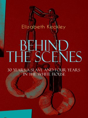 cover image of BEHIND THE SCENES – 30 Years a Slave and Four Years in the White House