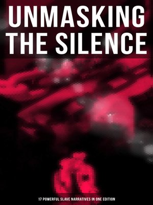 cover image of UNMASKING THE SILENCE--17 Powerful Slave Narratives in One Edition