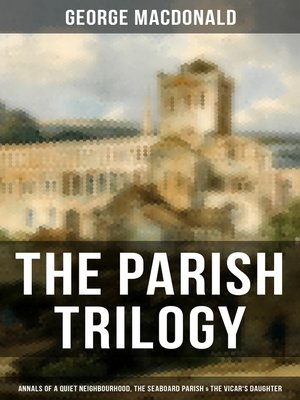cover image of THE PARISH TRILOGY--Annals of a Quiet Neighbourhood, the Seaboard Parish & the Vicar's Daughter