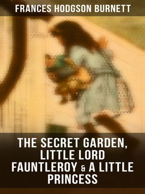 cover image of The Secret Garden,  Little Lord Fauntleroy & a Little Princess