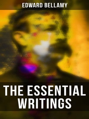 cover image of The Essential Writings of Edward Bellamy